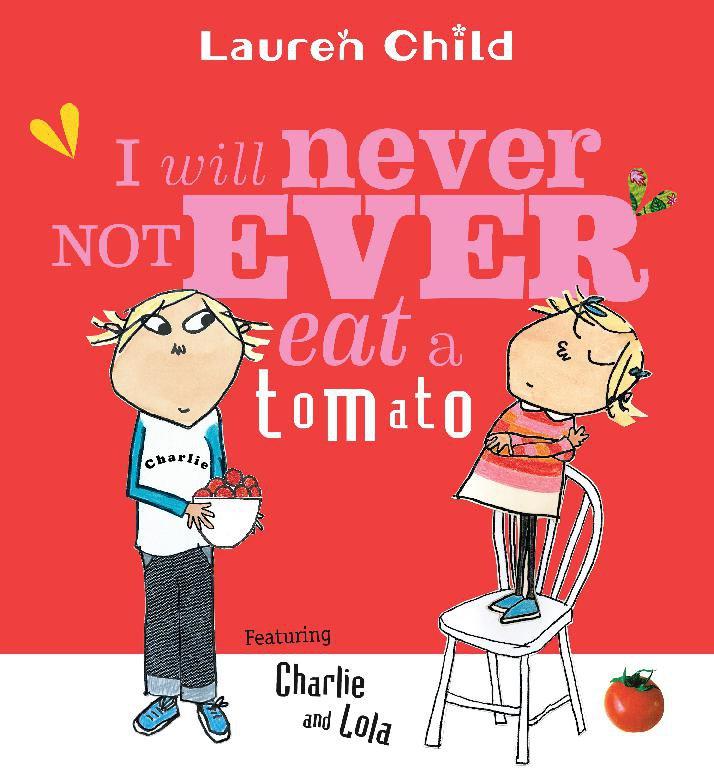 I will never not ever eat a tomato Lauren Child